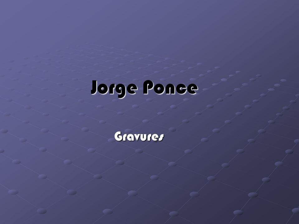 Jorge Ponce Jorge Ponce Gravures Gravures