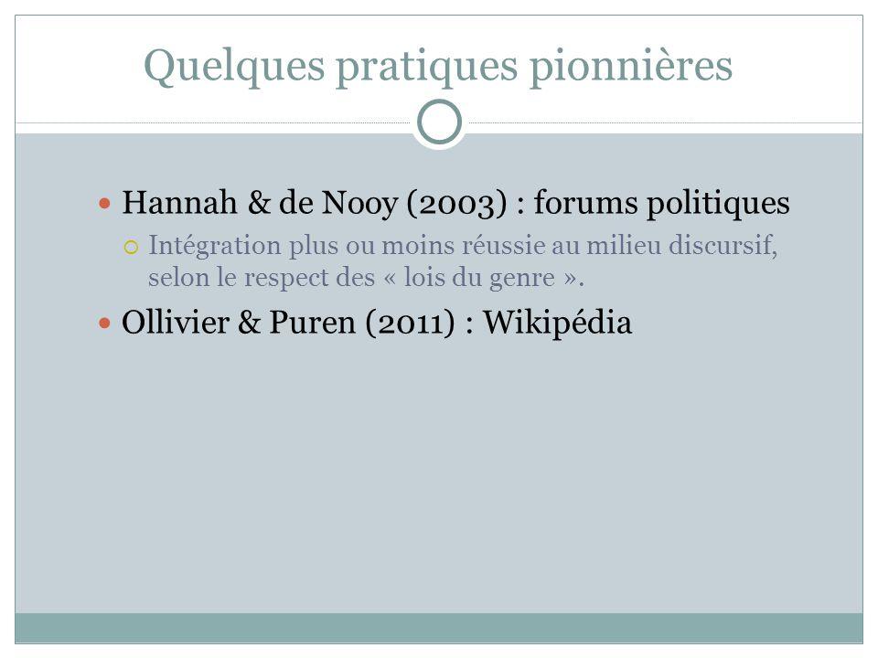 Quelques pratiques pionnières Hannah & de Nooy (2003) : forums politiques  Intégration plus ou moins réussie au milieu discursif, selon le respect de