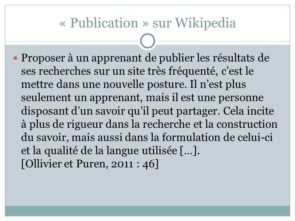 « Publication » sur Wikipedia Proposer à un apprenant de publier les résultats de ses recherches sur un site très fréquenté, c'est le mettre dans une