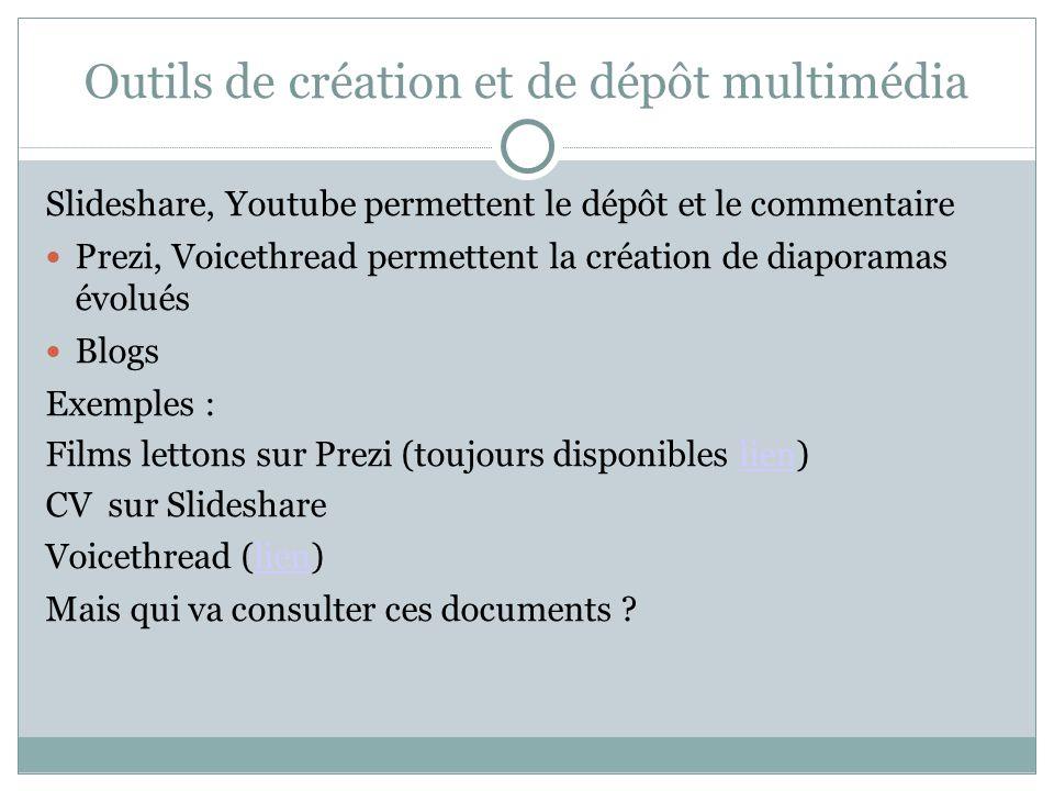 Outils de création et de dépôt multimédia Slideshare, Youtube permettent le dépôt et le commentaire Prezi, Voicethread permettent la création de diapo