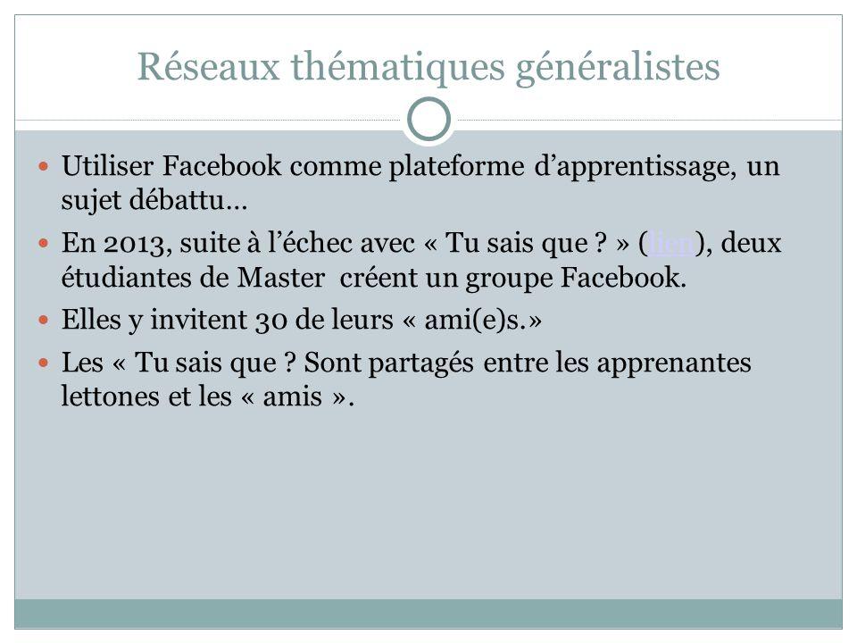 Réseaux thématiques généralistes Utiliser Facebook comme plateforme d'apprentissage, un sujet débattu… En 2013, suite à l'échec avec « Tu sais que ? »