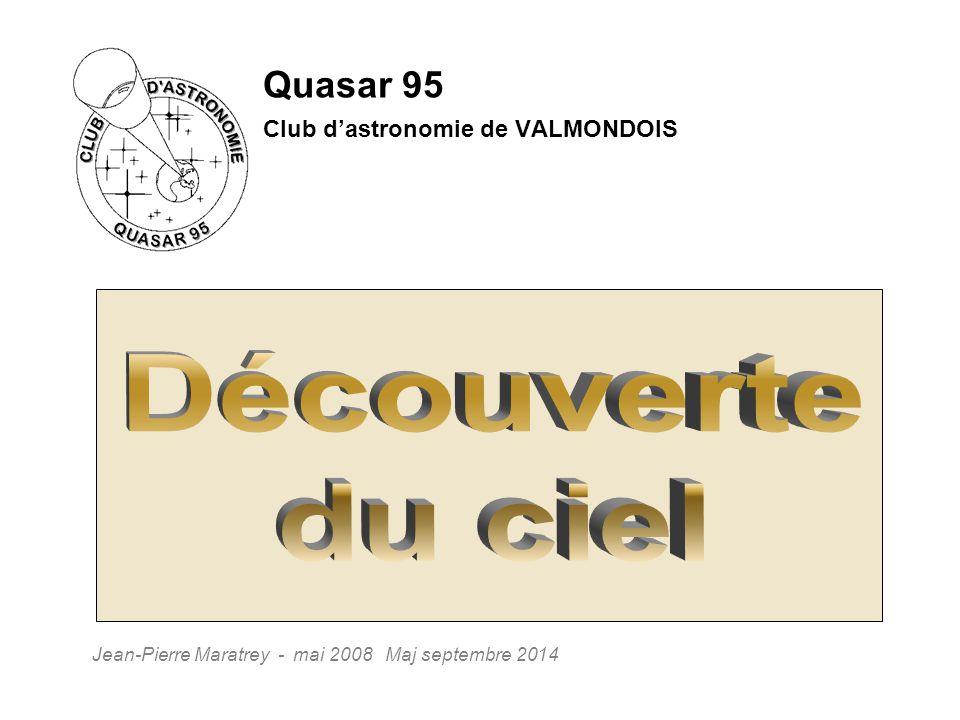Quasar 95 Club d'astronomie de VALMONDOIS Jean-Pierre Maratrey - mai 2008 Maj septembre 2014