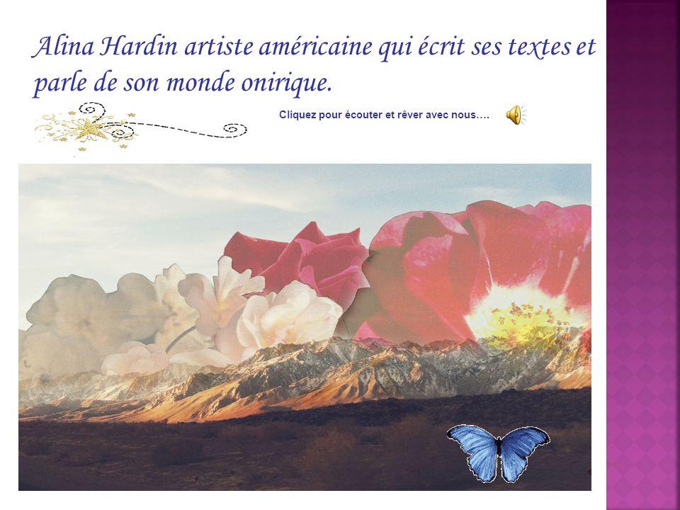 Alina Hardin artiste américaine qui écrit ses textes et parle de son monde onirique. Cliquez pour écouter et rêver avec nous….