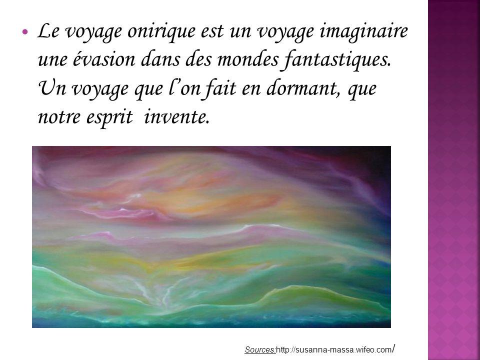 Le voyage onirique est un voyage imaginaire une évasion dans des mondes fantastiques. Un voyage que l'on fait en dormant, que notre esprit invente. So