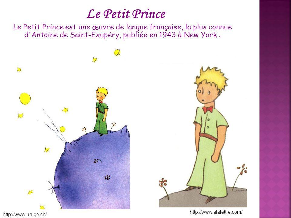 Le Petit Prince est une œuvre de langue française, la plus connue d'Antoine de Saint-Exupéry, publiée en 1943 à New York. Le Petit Prince http://www.a