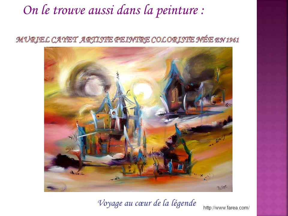 On le trouve aussi dans la peinture : http://www.farea.com/ Voyage au cœur de la légende