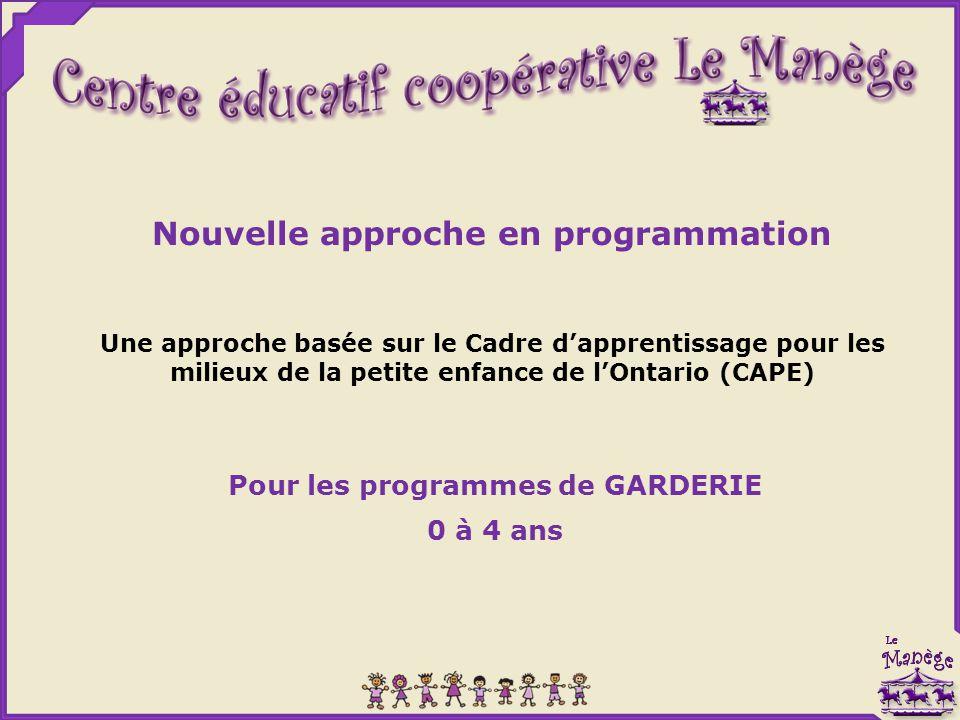 Nouvelle approche en programmation Une approche basée sur le Cadre d'apprentissage pour les milieux de la petite enfance de l'Ontario (CAPE) Pour les programmes de GARDERIE 0 à 4 ans