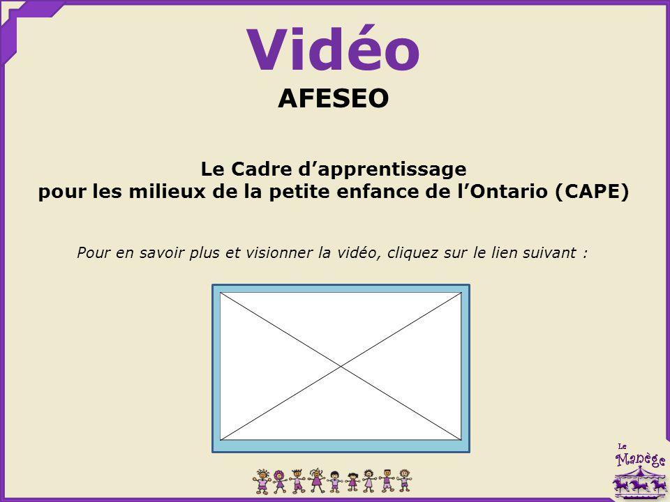 Vidéo AFESEO Le Cadre d'apprentissage pour les milieux de la petite enfance de l'Ontario (CAPE) Pour en savoir plus et visionner la vidéo, cliquez sur le lien suivant :