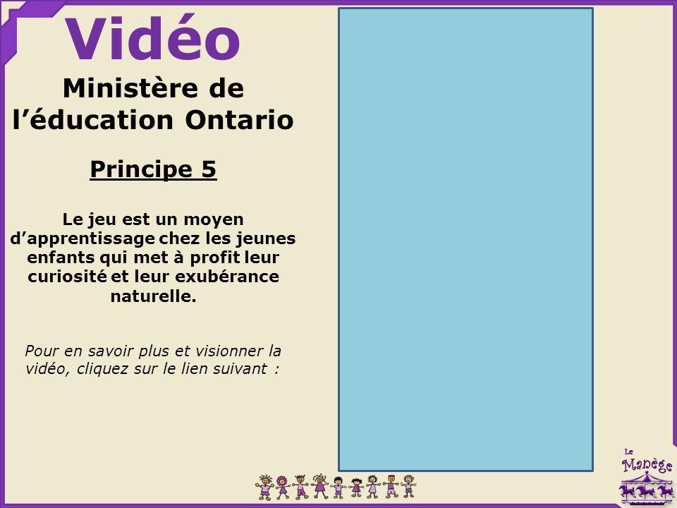 Vidéo Ministère de l'éducation Ontario Principe 5 Le jeu est un moyen d'apprentissage chez les jeunes enfants qui met à profit leur curiosité et leur exubérance naturelle.