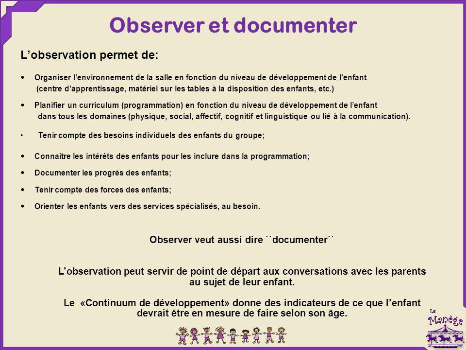 L'observation permet de: Organiser l'environnement de la salle en fonction du niveau de développement de l'enfant (centre d'apprentissage, matériel su