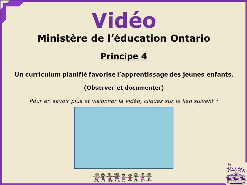 Vidéo Ministère de l'éducation Ontario Principe 4 Un curriculum planifié favorise l'apprentissage des jeunes enfants. (Observer et documenter) Pour en