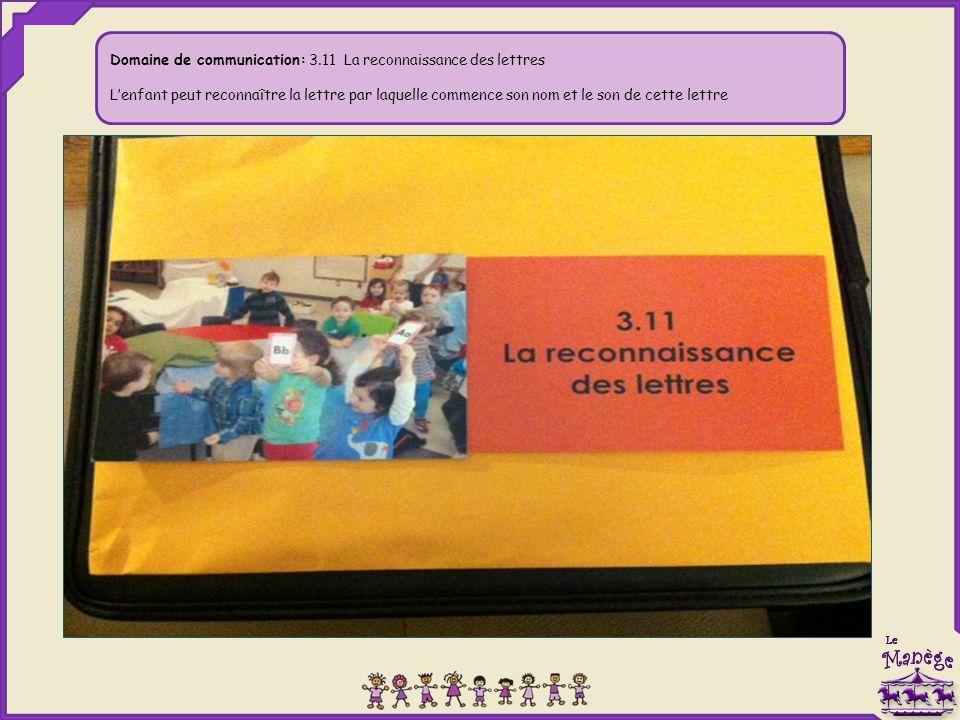 Domaine de communication: 3.11 La reconnaissance des lettres L'enfant peut reconnaître la lettre par laquelle commence son nom et le son de cette lett