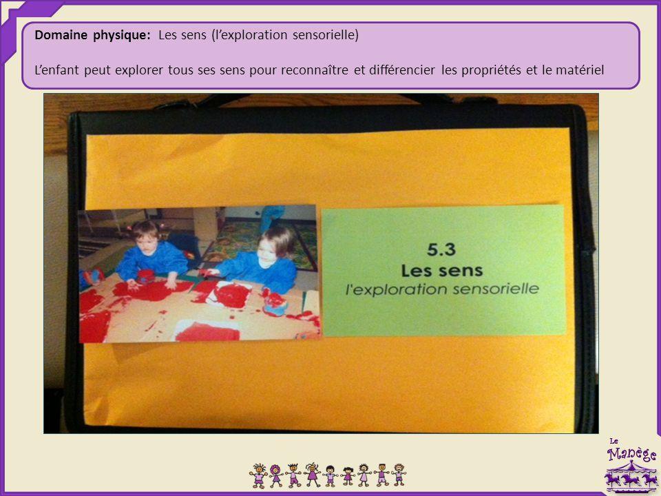 Domaine physique: Les sens (l'exploration sensorielle) L'enfant peut explorer tous ses sens pour reconnaître et différencier les propriétés et le matériel