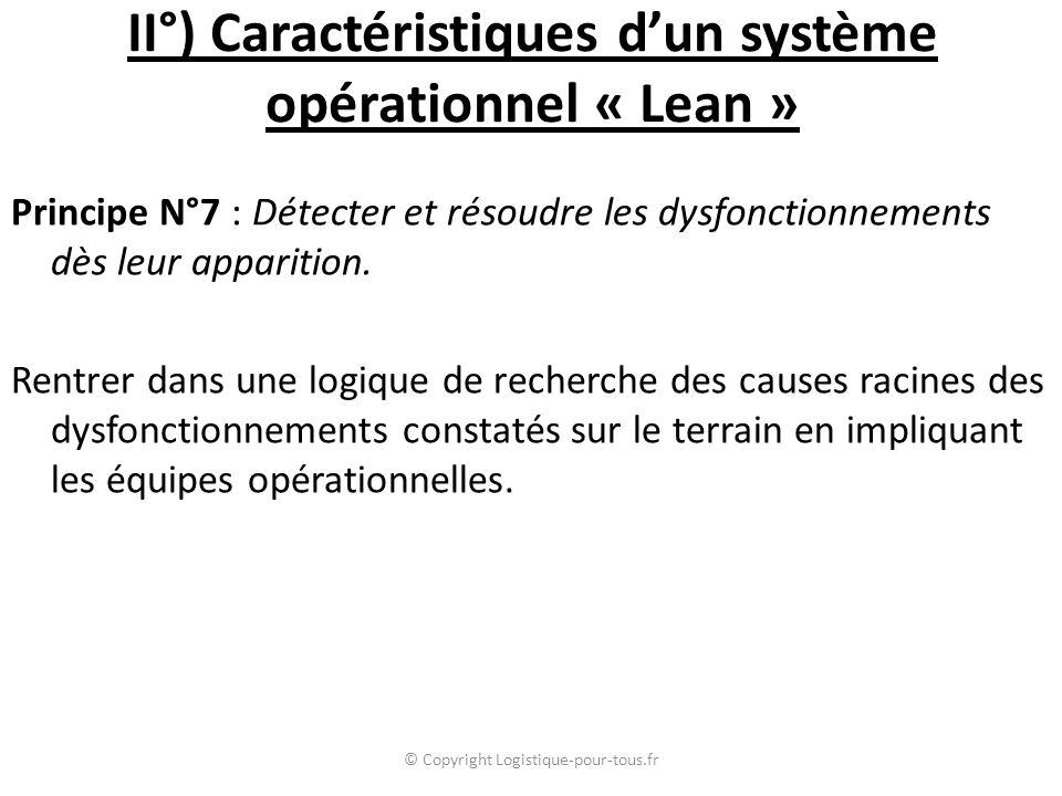 II°) Caractéristiques d'un système opérationnel « Lean » Principe N°7 : Détecter et résoudre les dysfonctionnements dès leur apparition. Rentrer dans
