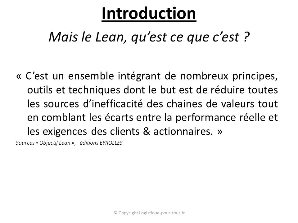 Mais le Lean, qu'est ce que c'est ? « C'est un ensemble intégrant de nombreux principes, outils et techniques dont le but est de réduire toutes les so