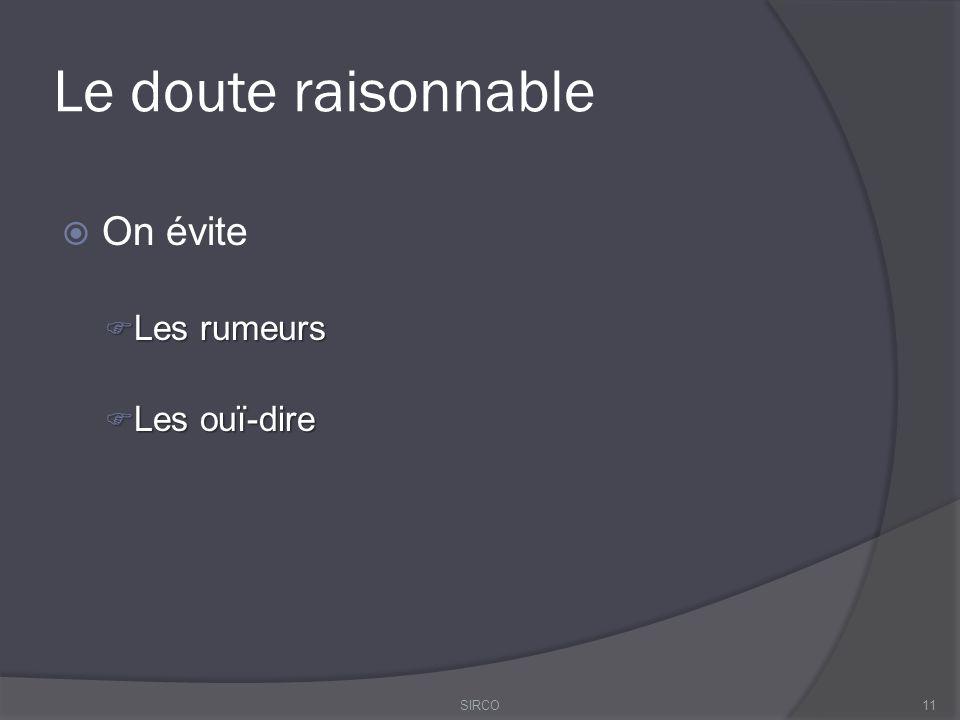 Le doute raisonnable  On évite  Les rumeurs  Les ouï-dire 11SIRCO