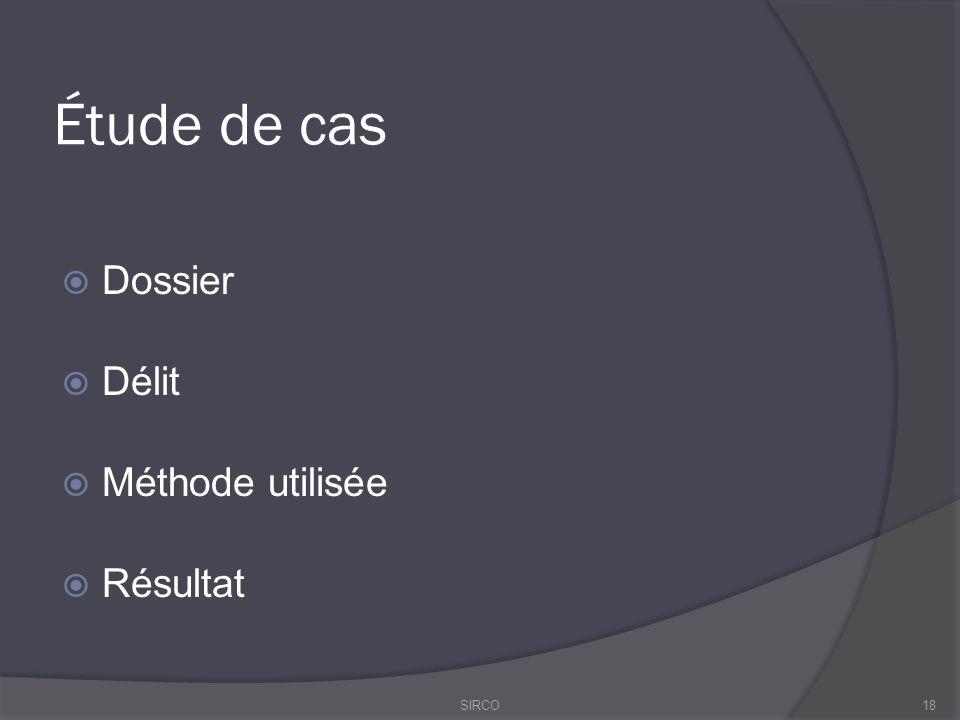 Étude de cas  Dossier  Délit  Méthode utilisée  Résultat 18SIRCO