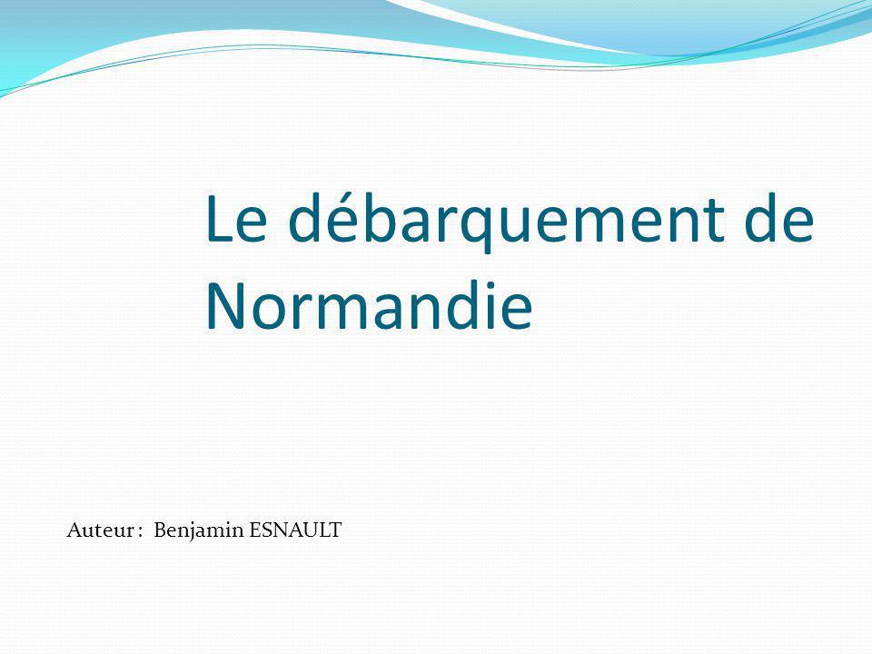 Le débarquement de Normandie Auteur : Benjamin ESNAULT