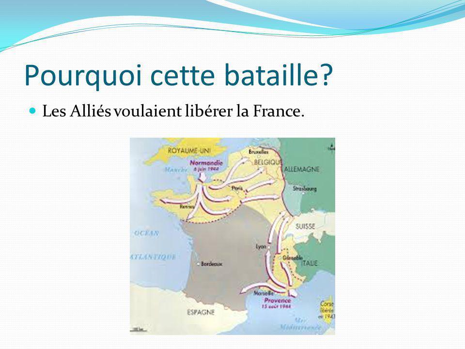 Pourquoi cette bataille? Les Alliés voulaient libérer la France.