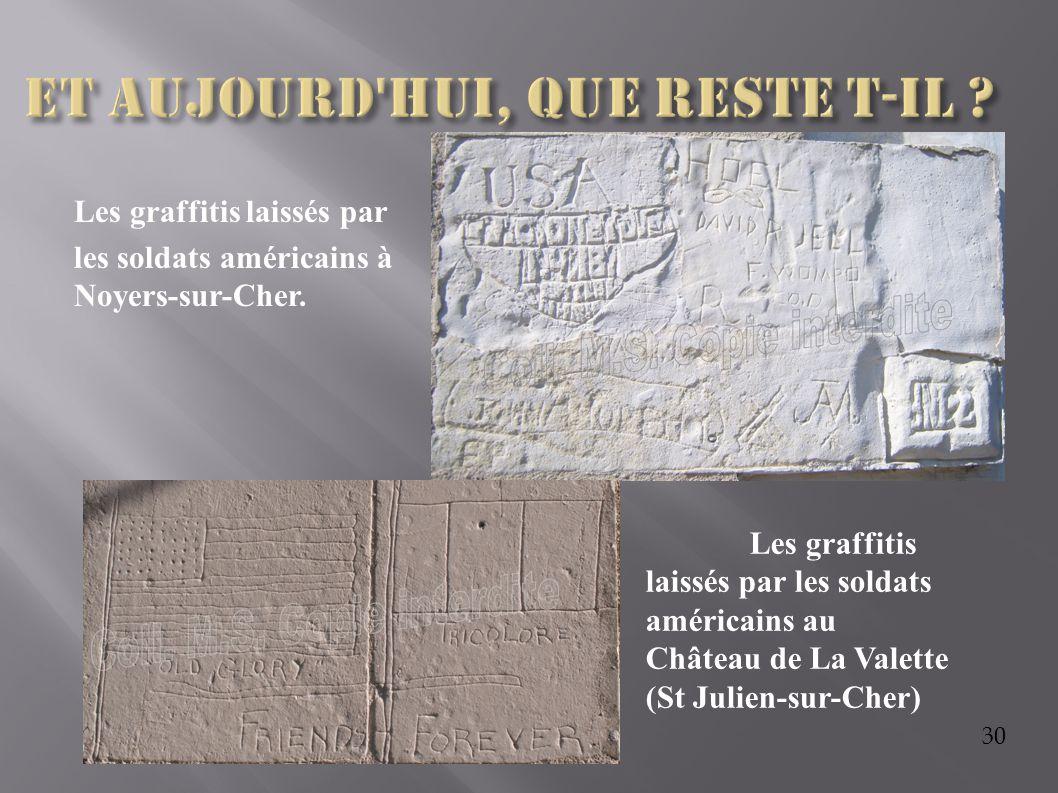 30 Les graffitis laissés par les soldats américains à Noyers-sur-Cher. Les graffitis laissés par les soldats américains au Château de La Valette (St J