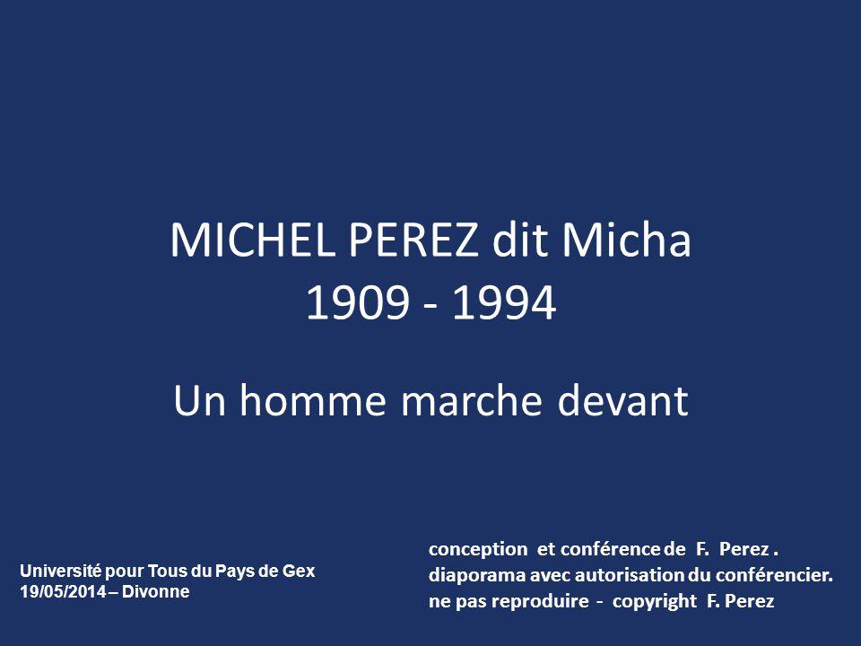 MICHEL PEREZ dit Micha 1909 - 1994 Un homme marche devant conception et conférence de F. Perez. diaporama avec autorisation du conférencier. ne pas re