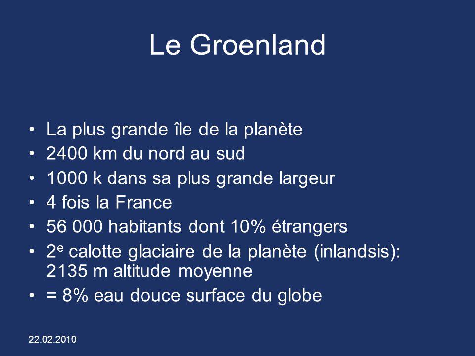 22.02.2010 Le Groenland La plus grande île de la planète 2400 km du nord au sud 1000 k dans sa plus grande largeur 4 fois la France 56 000 habitants d