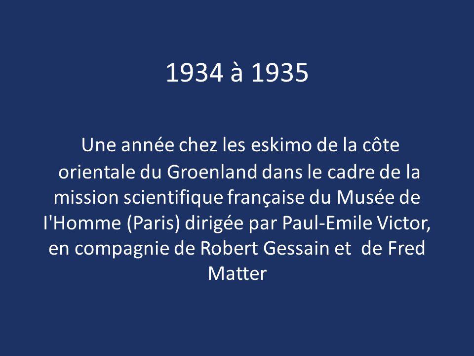 1934 à 1935 Une année chez les eskimo de la côte orientale du Groenland dans le cadre de la mission scientifique française du Musée de I'Homme (Paris)