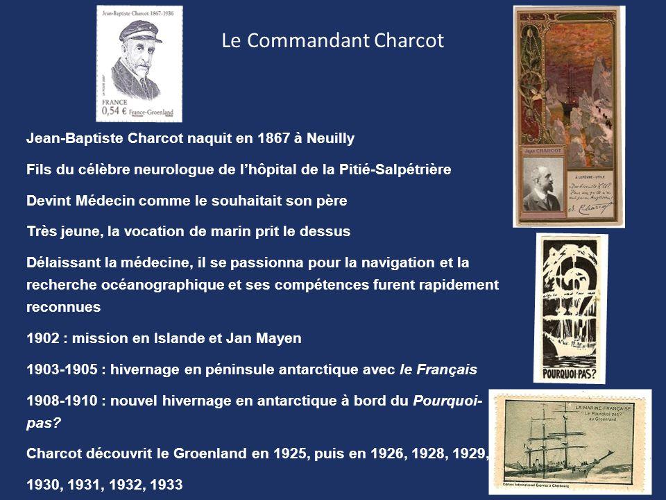 Le Commandant Charcot Jean-Baptiste Charcot naquit en 1867 à Neuilly Fils du célèbre neurologue de l'hôpital de la Pitié-Salpétrière Devint Médecin co