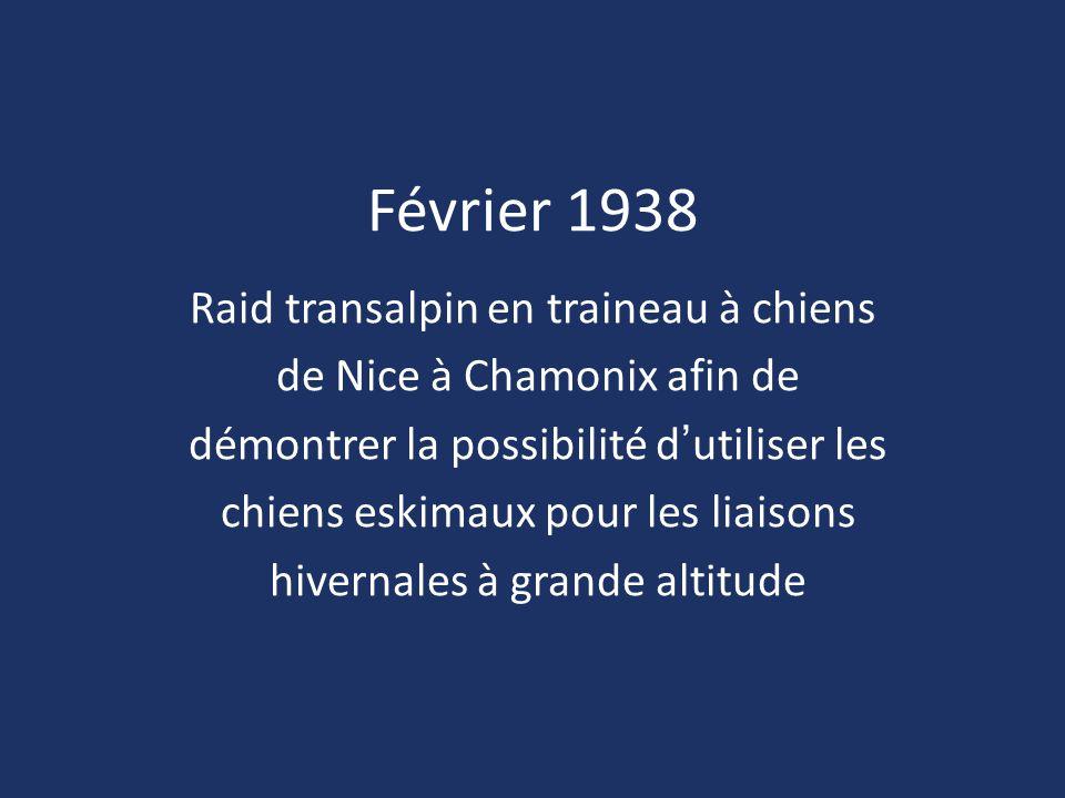 Février 1938 Raid transalpin en traineau à chiens de Nice à Chamonix afin de démontrer la possibilité d'utiliser les chiens eskimaux pour les liaisons