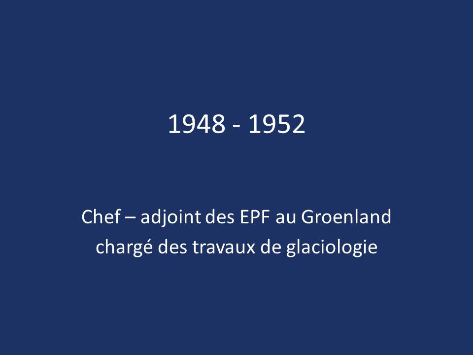1948 - 1952 Chef – adjoint des EPF au Groenland chargé des travaux de glaciologie