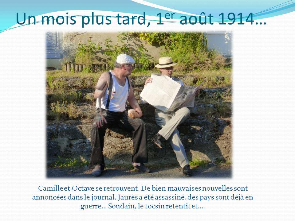 Un mois plus tard, 1 er août 1914… Camille et Octave se retrouvent.