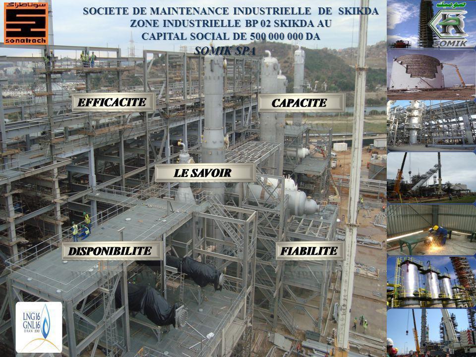 SOMIK (spa) SOCIETE DE MAINTENANCE INDUSTRIELLE DE SKIKDA ZONE INDUSTRIELLE BP 02 SKIKDA AU CAPITAL SOCIAL DE 500DA « GROUPE SONATRACH ACTIVITE AVAL » Expérience Disponibilité Qualité Compétence www.somik-dz.com Email: info@somik-dz.com tel :(+213) 0 38 74 54 35 à 38 FAX : (+213) 0 38 74 54 25 à 26 SOMIK (spa) SOCIETE DE MAINTENANCE INDUSTRIELLE DE SKIKDA ZONE INDUSTRIELLE BP 02 SKIKDA AU CAPITAL SOCIAL DE 500DA « GROUPE SONATRACH ACTIVITE AVAL » Expérience Disponibilité Qualité Compétence www.somik-dz.com Email: info@somik-dz.com tel :(+213) 0 38 74 54 35 à 38 FAX : (+213) 0 38 74 54 25 à 26 SOCIETE DE MAINTENANCE INDUSTRIELLE DE SKIKDA ZONE INDUSTRIELLE BP 02 SKIKDA AU CAPITAL SOCIAL DE 500 000 000 DA SOMIK SPA