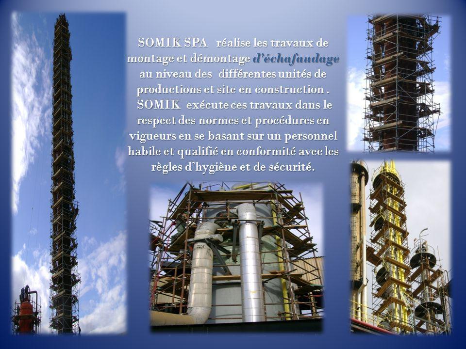 SOMIK SPA réalise les travaux de montage et démontage d'échafaudage au niveau des différentes unités de productions et site en construction. SOMIK exé