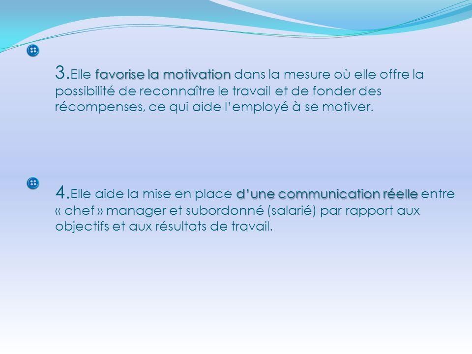 favorise la motivation 3. Elle favorise la motivation dans la mesure où elle offre la possibilité de reconnaître le travail et de fonder des récompens