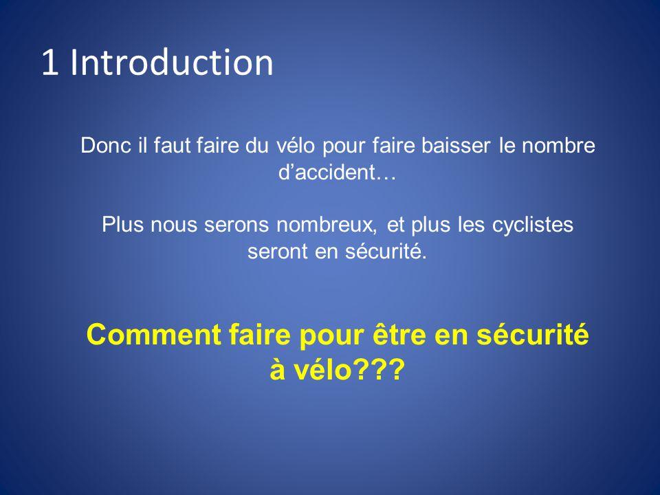 1 Introduction Donc il faut faire du vélo pour faire baisser le nombre d'accident… Plus nous serons nombreux, et plus les cyclistes seront en sécurité.