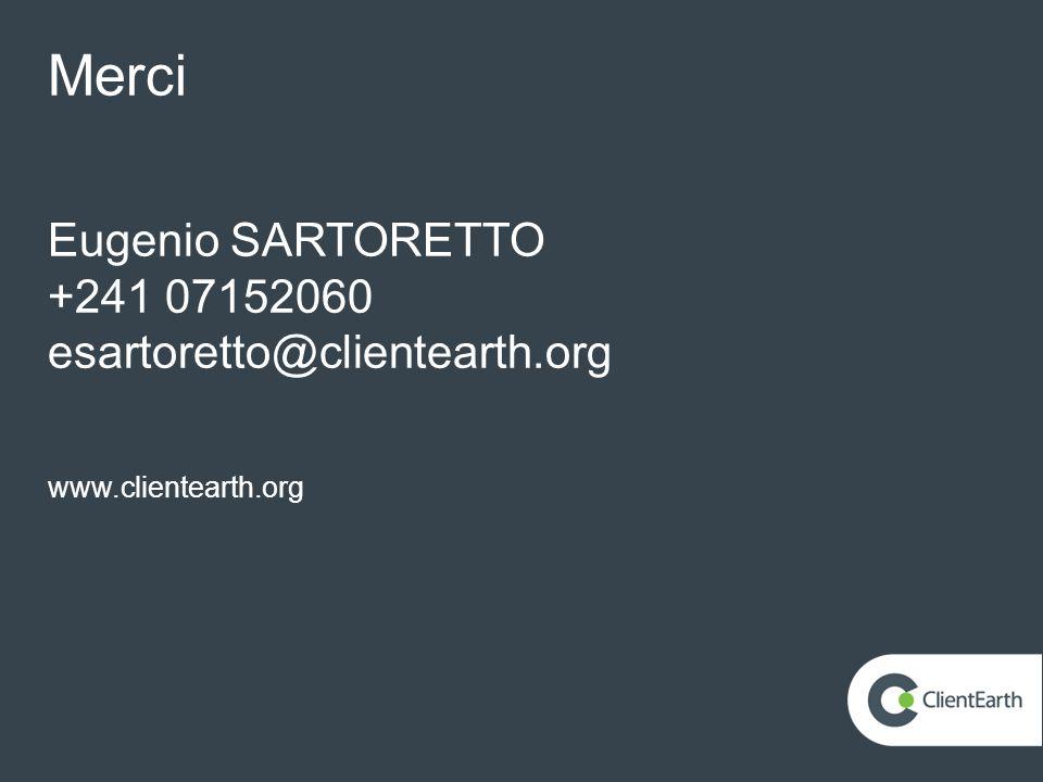 Merci Eugenio SARTORETTO +241 07152060 esartoretto@clientearth.org www.clientearth.org