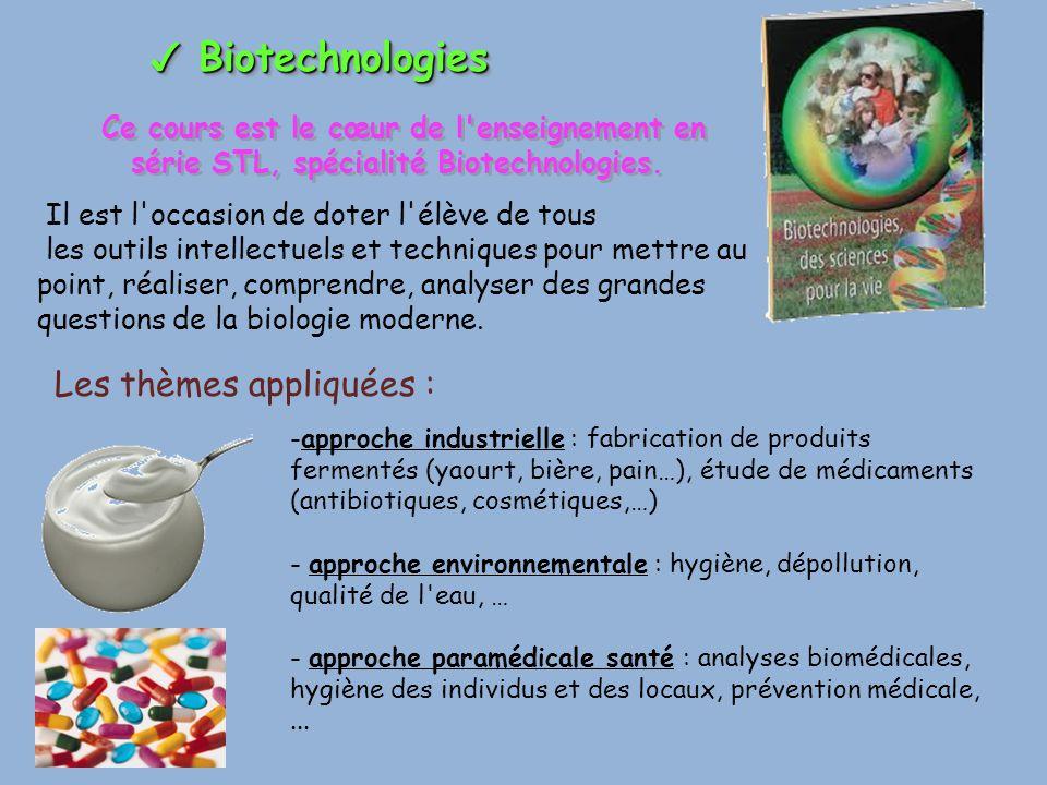 ✓ Biotechnologies Ce cours est le cœur de l'enseignement en série STL, spécialité Biotechnologies. Il est l'occasion de doter l'élève de tous les outi
