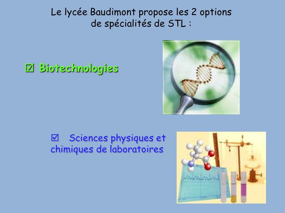 Le lycée Baudimont propose les 2 options de spécialités de STL :  Biotechnologies  Sciences physiques et chimiques de laboratoires  Sciences physiq