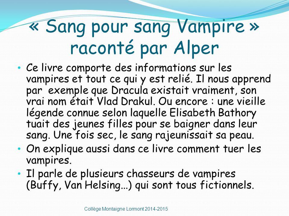 « Sang pour sang Vampire » raconté par Alper Ce livre comporte des informations sur les vampires et tout ce qui y est relié.