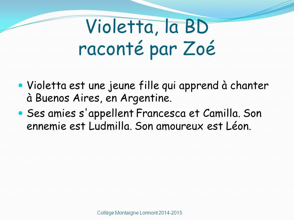 Violetta, la BD raconté par Zoé Violetta est une jeune fille qui apprend à chanter à Buenos Aires, en Argentine.
