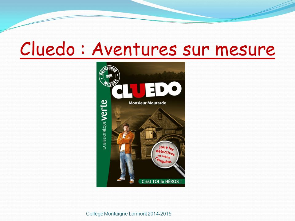Cluedo : Aventures sur mesure Collège Montaigne Lormont 2014-2015
