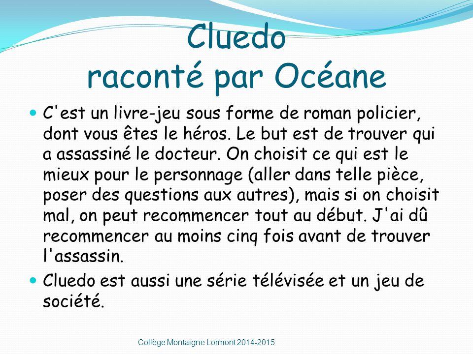 Cluedo raconté par Océane C est un livre-jeu sous forme de roman policier, dont vous êtes le héros.