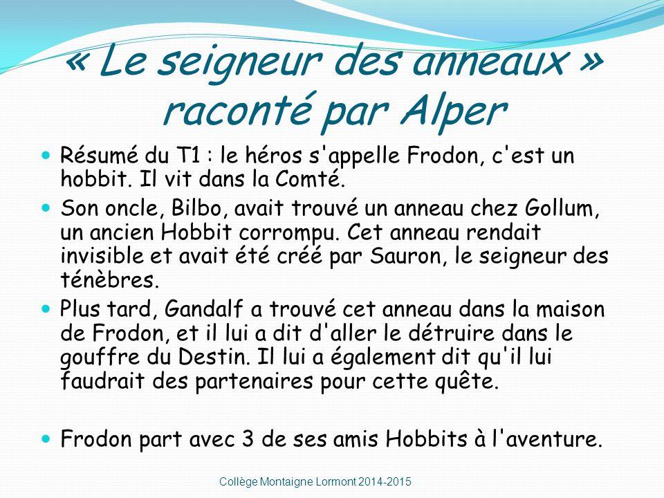 « Le seigneur des anneaux » raconté par Alper Résumé du T1 : le héros s appelle Frodon, c est un hobbit.