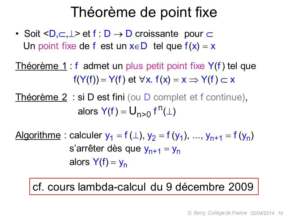 02/04/2014 19 G. Berry, Collège de France Théorème de point fixe Soit et f : D  D croissante pour  Un point fixe de f est un x  D tel que f (x)  x