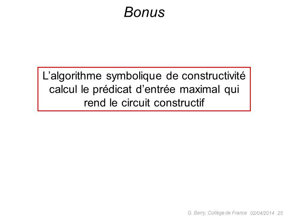 02/04/2014 25 G. Berry, Collège de France Bonus L'algorithme symbolique de constructivité calcul le prédicat d'entrée maximal qui rend le circuit cons