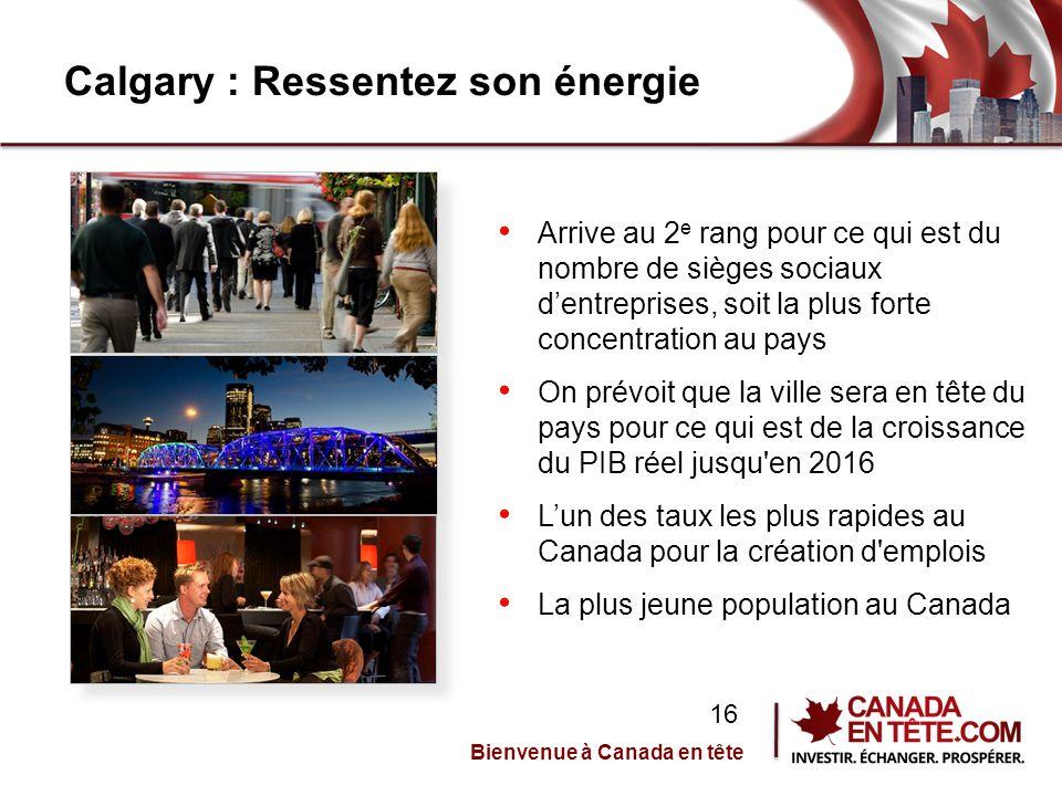 Calgary : Ressentez son énergie Credit: Fosters and Partners Arrive au 2 e rang pour ce qui est du nombre de sièges sociaux d'entreprises, soit la plus forte concentration au pays On prévoit que la ville sera en tête du pays pour ce qui est de la croissance du PIB réel jusqu en 2016 L'un des taux les plus rapides au Canada pour la création d emplois La plus jeune population au Canada Bienvenue à Canada en tête 16