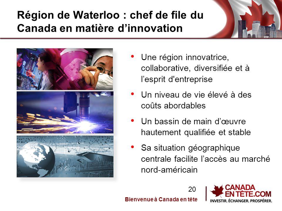 Région de Waterloo : chef de file du Canada en matière d'innovation Une région innovatrice, collaborative, diversifiée et à l'esprit d entreprise Un niveau de vie élevé à des coûts abordables Un bassin de main d'œuvre hautement qualifiée et stable Sa situation géographique centrale facilite l'accès au marché nord-américain Bienvenue à Canada en tête 20