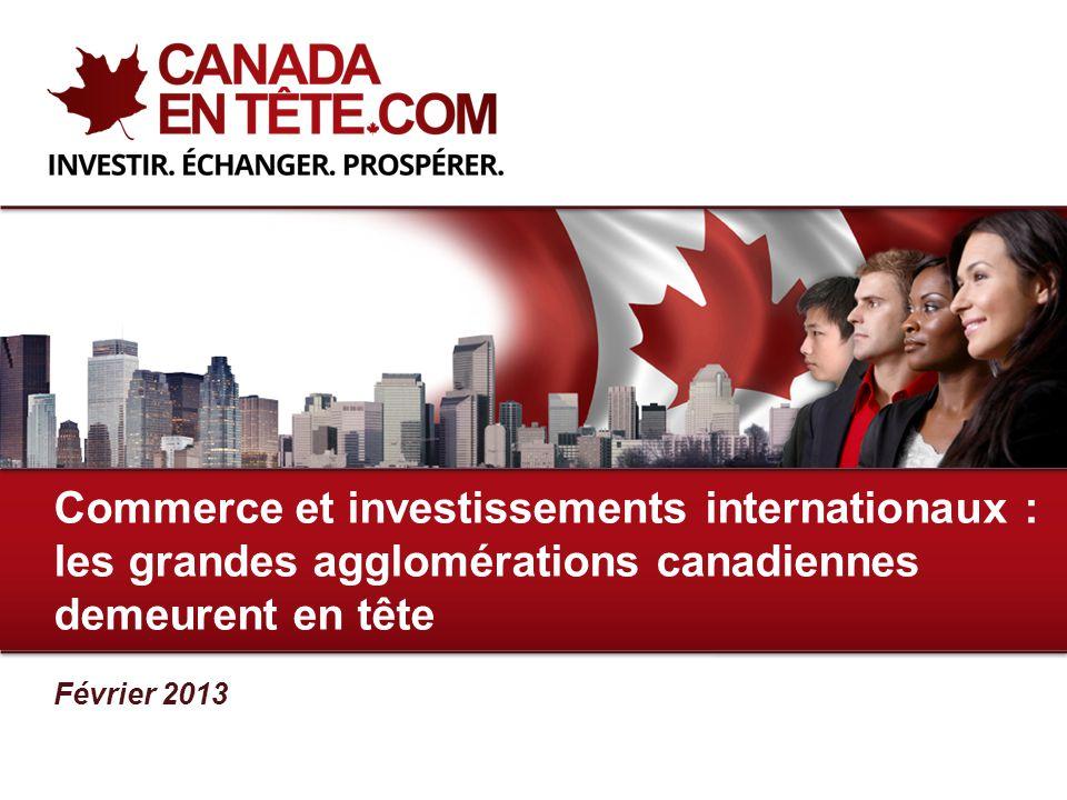 Février 2013 Commerce et investissements internationaux : les grandes agglomérations canadiennes demeurent en tête