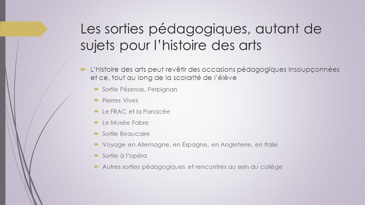Les sorties pédagogiques, autant de sujets pour l'histoire des arts  L'histoire des arts peut revêtir des occasions pédagogiques insoupçonnées et ce,