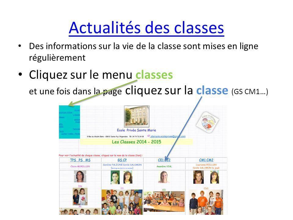 Actualités des classes Des informations sur la vie de la classe sont mises en ligne régulièrement Cliquez sur le menu classes et une fois dans la page cliquez sur la classe (GS CM1…)